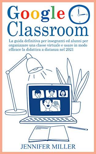 Google Classroom: La guida definitiva per insegnanti ed alun