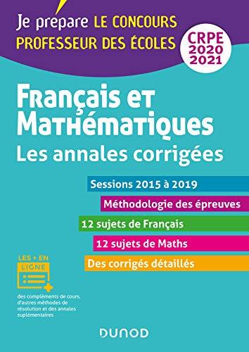 Français et mathématiques - Les annales corrigées - CRPE 2020/2021 - Sessions 2015 à 2019: Sessions 2015 à 2019 (2020-2021)