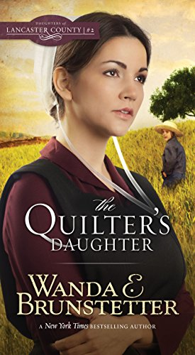 The Quilter's Daughter (Daughters of Lancaster County Book 2) by [Wanda E. Brunstetter]