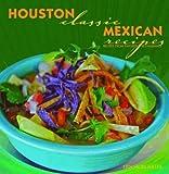 Houston Classic Mexican Recipes (Classic Recipes Series)