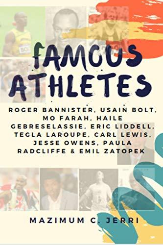 Famous Athletes: Roger Bannister, Usain Bolt, Mo Farah, Haile Gebreselassie, Eric Liddell, Tegla Laroupe, Carl Lewis, Jesse Owens, Paula Radcliffe & Emil Zatopek (English Edition)