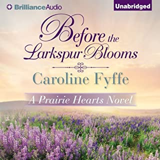 Before the Larkspur Blooms     A Prairie Hearts Novel, Book 2               By:                                                                                                                                 Caroline Fyffe                               Narrated by:                                                                                                                                 Patrick Lawlor                      Length: 9 hrs and 7 mins     346 ratings     Overall 4.5