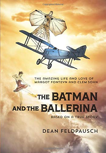 The Batman and the Ballerina: The Amazing Life and Love of Margot Fonteyn and Clem Sohn