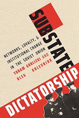 Compare Textbook Prices for Substate Dictatorship: Networks, Loyalty, and Institutional Change in the Soviet Union Yale-Hoover Series on Authoritarian Regimes  ISBN 9780300230819 by Gorlizki, Yoram,Khlevniuk, Oleg