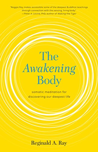 The Awakening Body:: Somatic Meditation for Discovering Our Deepest Life