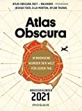 Atlas Obscura: Verborgene Wunder der Welt für jeden Tag - Abreißkalender 2021