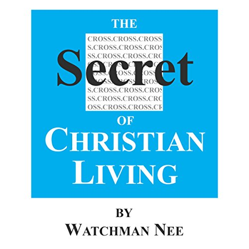 The Secret of Christian Living                   By:                                                                                                                                 Watchman Nee                               Narrated by:                                                                                                                                 Josh Miller                      Length: 6 hrs and 9 mins     1 rating     Overall 5.0