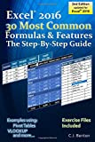 Excel 2016 The 30 Most Common Formulas & Features - The Step-By-Step Guide