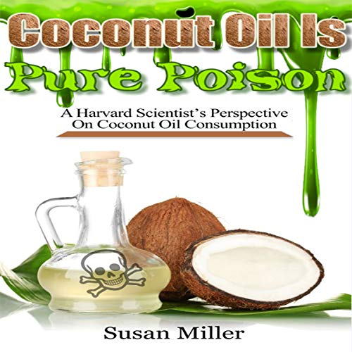 Coconut Oil Is Pure Poison     A Harvard Scientist's Perspective on Coconut Oil Consumption              By:                                                                                                                                 Susan Miller                               Narrated by:                                                                                                                                 Adrienne White                      Length: 1 hr and 9 mins     Not rated yet     Overall 0.0