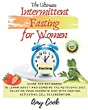 The Ultimate Intermittent Fasting for Women: Guide for Beginners; to Learn About and Combine the Ketogenic Diet, Paleo or Your Favorite Diet with Fasting, Activating Cell Regeneration. (Diet Guide)