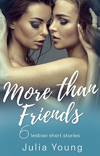 More Than Friends: First Time Lesbian Short Stories