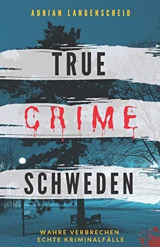 Image of True Crime Schweden Wahre Verbrechen – Echte Kriminalfälle: Ein erschütterndes Portrait menschlicher Abgründe. (True Crime International, Band 4)