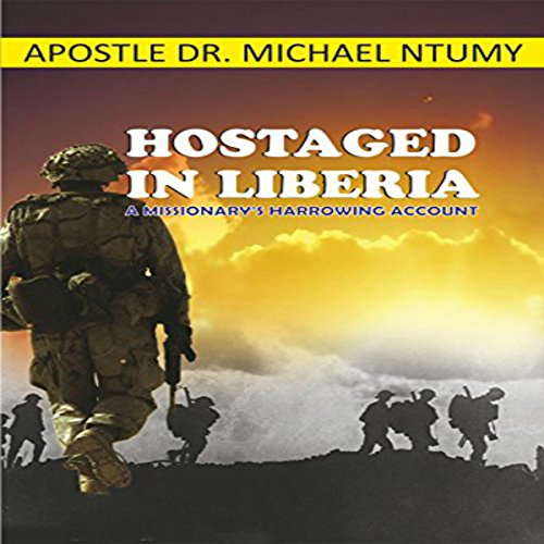 Hostaged in Liberia: A Missionary's Harrowing Account audiobook cover art
