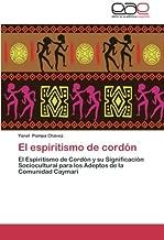 El espiritismo de cordón: El Espiritismo de Cordón y su Significación Sociocultural para los Adeptos de la Comunidad Caymari (Spanish Edition)