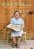 Echt Südtirol - Kochbuch: Über 80 authentische Rezepte aus der Küche der Bergbauern: Suppen, Grießnockensuppe, Knödel, Steinpilzknödel, Speckknödel, Kasknödel, ... Schwarzplenten, Holler, ... (Echt...!)