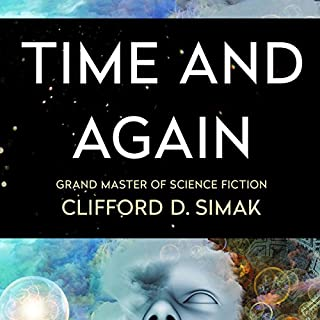 Time and Again                   By:                                                                                                                                 Clifford Simak                               Narrated by:                                                                                                                                 David Baker                      Length: 7 hrs and 57 mins     30 ratings     Overall 4.1