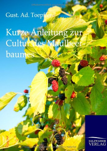 Kurze Anleitung zur Cultur des Maulbeerbaumes