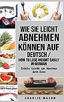 Wie Sie leicht abnehmen koennen Auf Deutsch/ How to lose weight easily In German: Einfache Schritte zum Abnehmen durch Essen