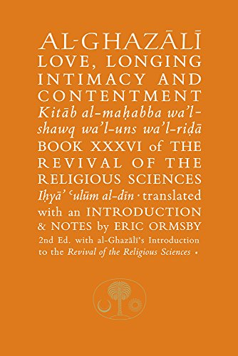 Al-Ghazali on Love, Longing, Intimacy and Contentment: Book XXXVI of the Revival of the Religious Sciences