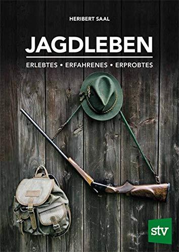 Jagdleben: Erlebtes • Erfahrenes • Erprobtes