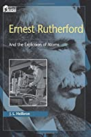 Ernest Rutherford and the Explosion of Atoms (Oxford Portraits in Science)