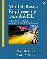Model-Based Engineering with AADL: An Introduction to the SAE Architecture Analysis & Design Language (paperback)