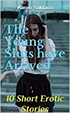 The Young Sluts have Arrived: 10 Short Erotic Stories