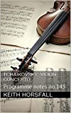TCHAIKOVSKY: VIOLIN CONCERTO: Programme notes no.143 (Classical Music Programme Notes) (English Edition)