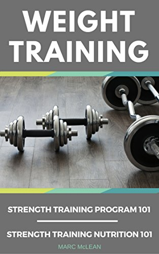 Weight Training: 2 Books Bundle - Strength Training Program 101 + Strength Training Nutrition 101