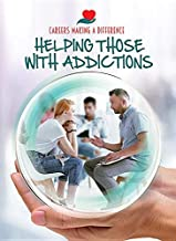 Helping Those with Addictions (Careers Making a Difference)