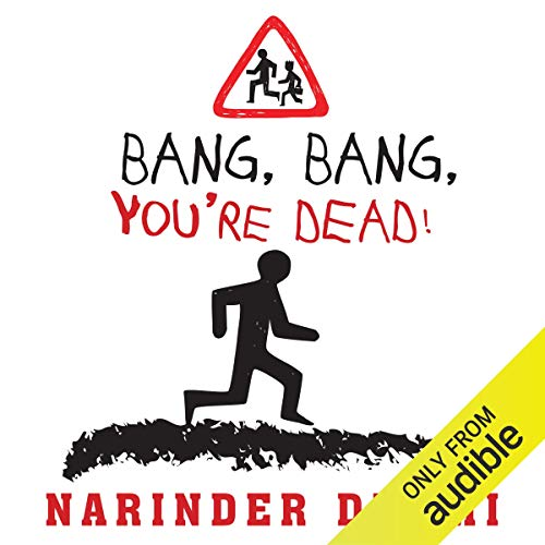 Bang, Bang, You're Dead!                   By:                                                                                                                                 Narinder Dhami                               Narrated by:                                                                                                                                 Lisa Coleman                      Length: 4 hrs and 19 mins     2 ratings     Overall 5.0