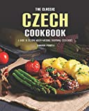 The Classic Czech Cookbook: A Guide to Creating Mouth-watering Traditional Czech Dishes