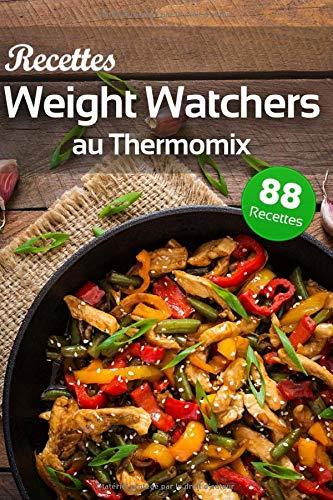 Recettes Weight Watchers au Thermomix: 88 recettes WW gourmandes pour faire plaisir à toute la famille tout en faisant attention à votre ligne.