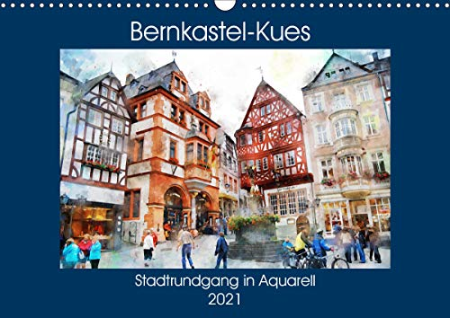 Bernkastel-Kues - Stadtrundgang in Aquarell (Wandkalender 2021 DIN A3 quer)