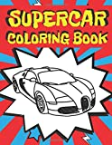 Supercar Coloring Book: Luxury Collection Of Sport And Fast Cars Design To Color For Kids Of All Ages