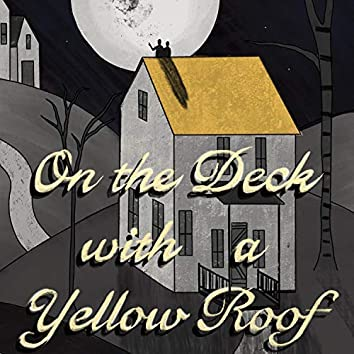 On the Deck With a Yellow Roof