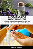 HOMEMADE HAND SANITIZERS: DIY Guide to make a effective anti-bacterial and anti-viral hand sanitizers with essential oil recipes