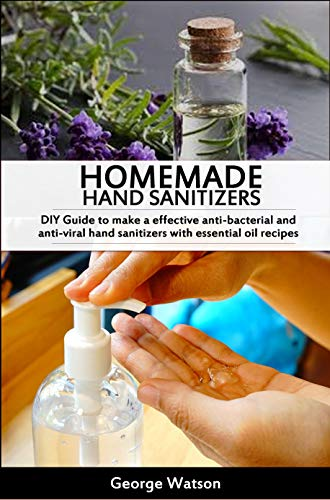 HOMEMADE HAND SANITIZERS: DIY Guide to make a effective...