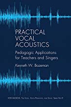Practical Vocal Acoustics: Pedagogic Applications for Teachers and Singers. (Vox Musicae: the Voice, Vocal Pedagogy, and Song)