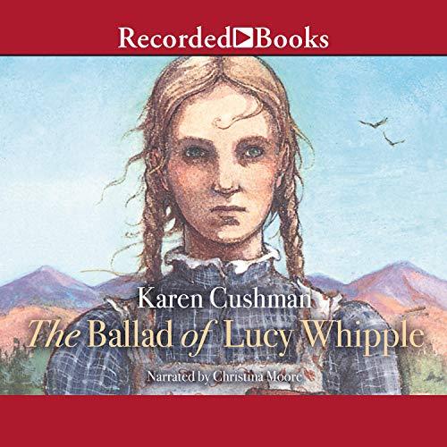 The Ballad of Lucy Whipple Audiobook By Karen Cushman cover art