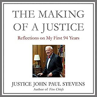 The Making of a Justice     Reflections on My First 94 Years              By:                                                                                                                                 John Paul Stevens                               Narrated by:                                                                                                                                 Robert Petkoff,                                                                                        John Paul Stevens                      Length: 18 hrs and 31 mins     1 rating     Overall 5.0