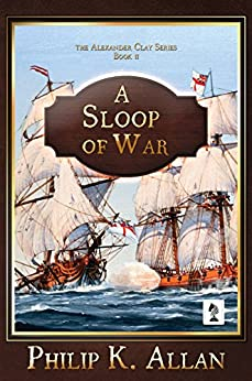 A Sloop of War (Alexander Clay Book 2) by [Philip K Allan]