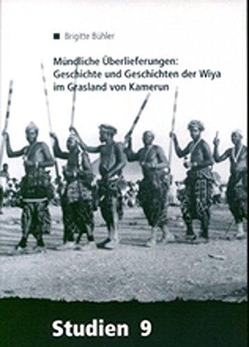 Mündliche Überlieferungen: Geschichte und Geschichten der Wiya im Grasland von Kamerun (ZMO-Studien, Band 9)