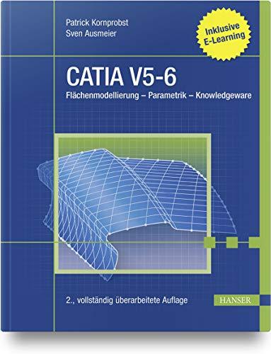 CATIA V5-6: Flächenmodellierung – Parametrik – Knowledgeware. Inklusive E-Learning