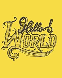 Hello World: Motivation Notebook, 12 Month Year 2018, Dot Gird, Daily Notebook, Size 8x10, (Planners & Organizers for High School, College, University Students), Home School Note