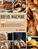 Bread Machine Cookbook: 201 Step-By-Step Healthy Recipes For Beginners To Bake Delicious Homemade Loaves And Snacks With Your Machine. Including Keto, Low-Carb, And Gluten-Free Ideas.