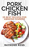 Pork. Chicken. Fish: 25 Best Recipes For Amazing Dinners (English Edition)