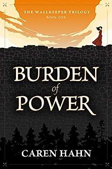 Burden of Power (The Wallkeeper Trilogy Book 1) by [Caren Hahn]