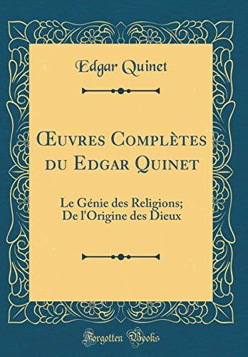 OEuvres Complètes du Edgar Quinet: Le Génie des Religions; De l'Origine des Dieux (Classic Reprint)