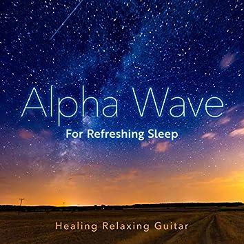 Alpha Wave For Refreshing Sleep - Healing Relaxing Guitar